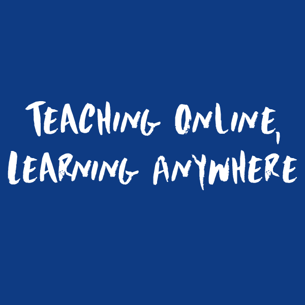 Teaching Online, Learning Anywehere