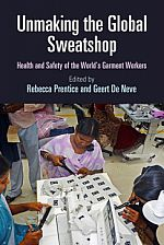 Unmaking the Global Sweatshop - Health and Safety of the World's Garment Workers