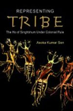 Representing Tribe: The Ho of Singhbhum Under Colonial Rule