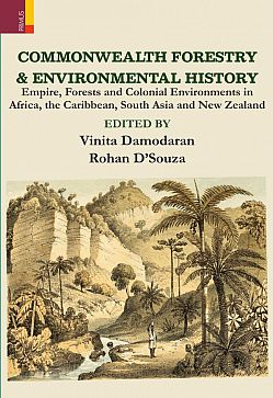 Commonwealth Forestry & Environmental History: Empire, Forests And Colonial Environments In Africa, The Caribbean, South Asia And New Zealand