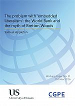 The problem with 'embedded liberalism': the World Bank and the myth of Bretton Woods
