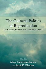 The Cultural Politics of Reproduction: Migration, Health and Family Making.