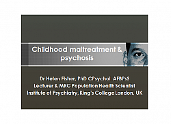 Lecture Slides: Dr. Helen Fisher: Childhood maltreatment and psychosis SPRiG November 2012