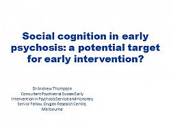 Title presentation slide: Dr Andrew Thompson: Social cognition in early psychosis: A potential target for early intervention?