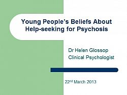 Title presentation slide: Dr Helen Glossop: Young peoples' beliefs about help-seeking for psychosis