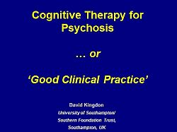 Title presentation slide: Professor David Kingdon: Cognitive Therapy for Psychosis ... or 'Good Clinical Practice'