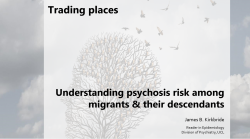Title slide for the psychosis in migrants talk by Dr. James Kirkbride
