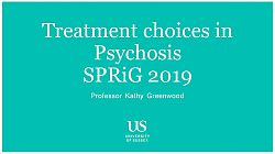 Title slide of treatment choices in psychosis lecture, by professor kathryn greenwood