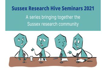 Graphic: Sussex Research Hive Seminars 2021, A series bringing together the Sussex Research Community