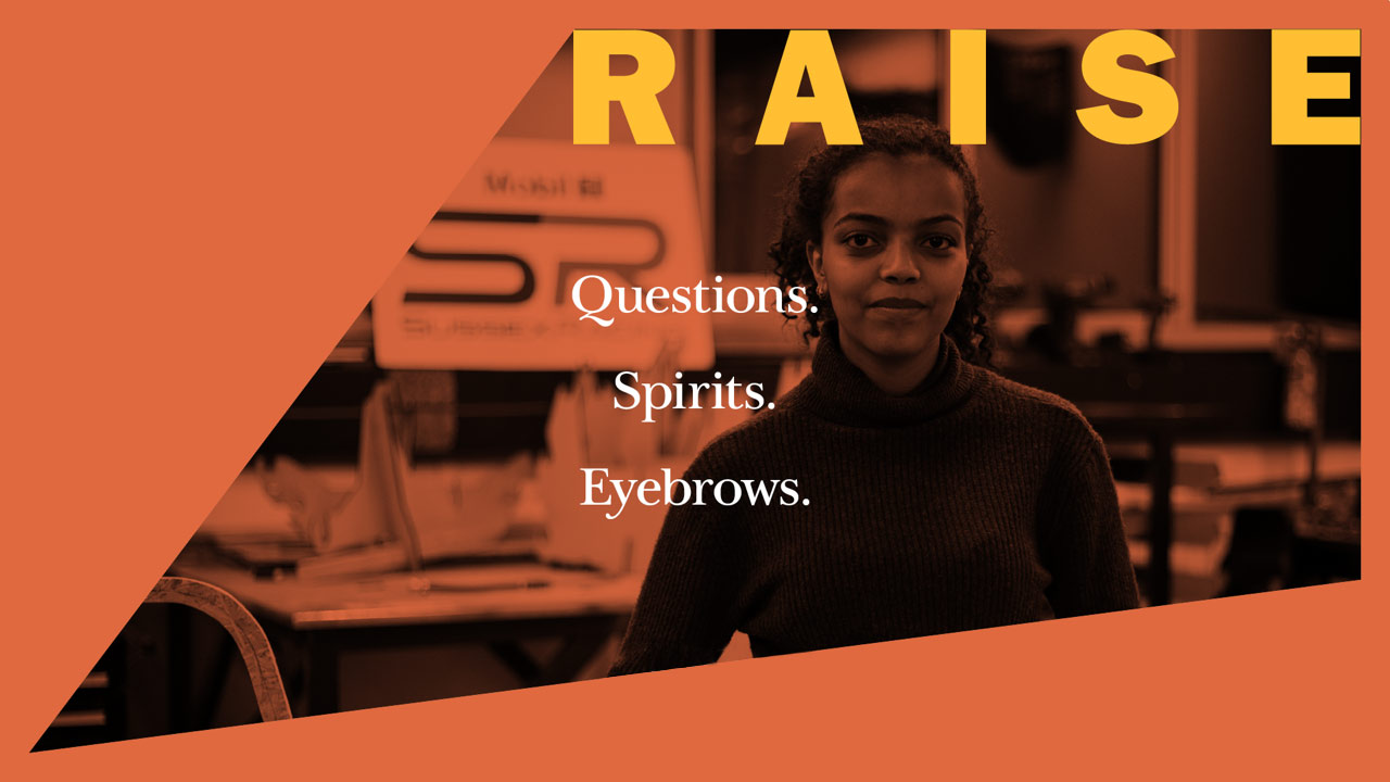 Campaigner for equality Abigail Berhane, behind the text 'Raise questions; Raise spirits; Raise eyebrows'
