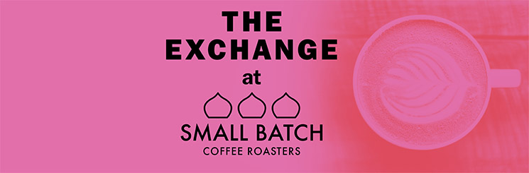 The Exchange at Small Batch Coffee Roasters